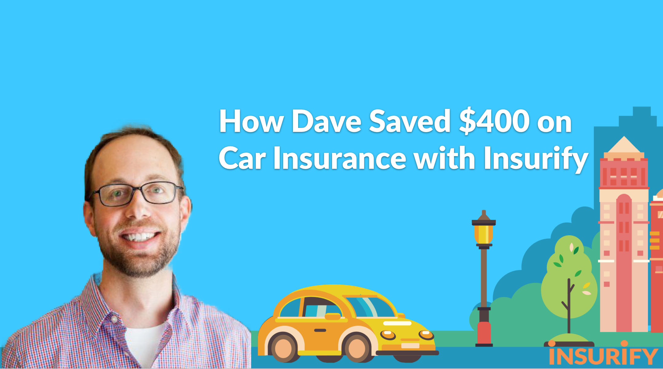 How Dave saved $400 on car insurance with Insurify